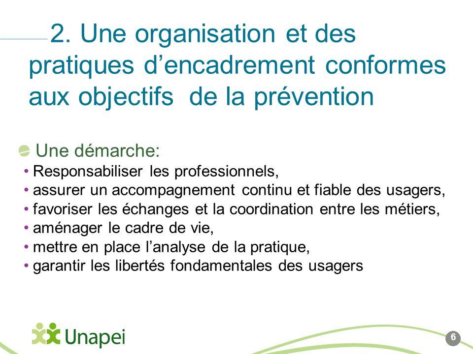 6 2. Une organisation et des pratiques dencadrement conformes aux objectifs de la prévention Une démarche: Responsabiliser les professionnels, assurer