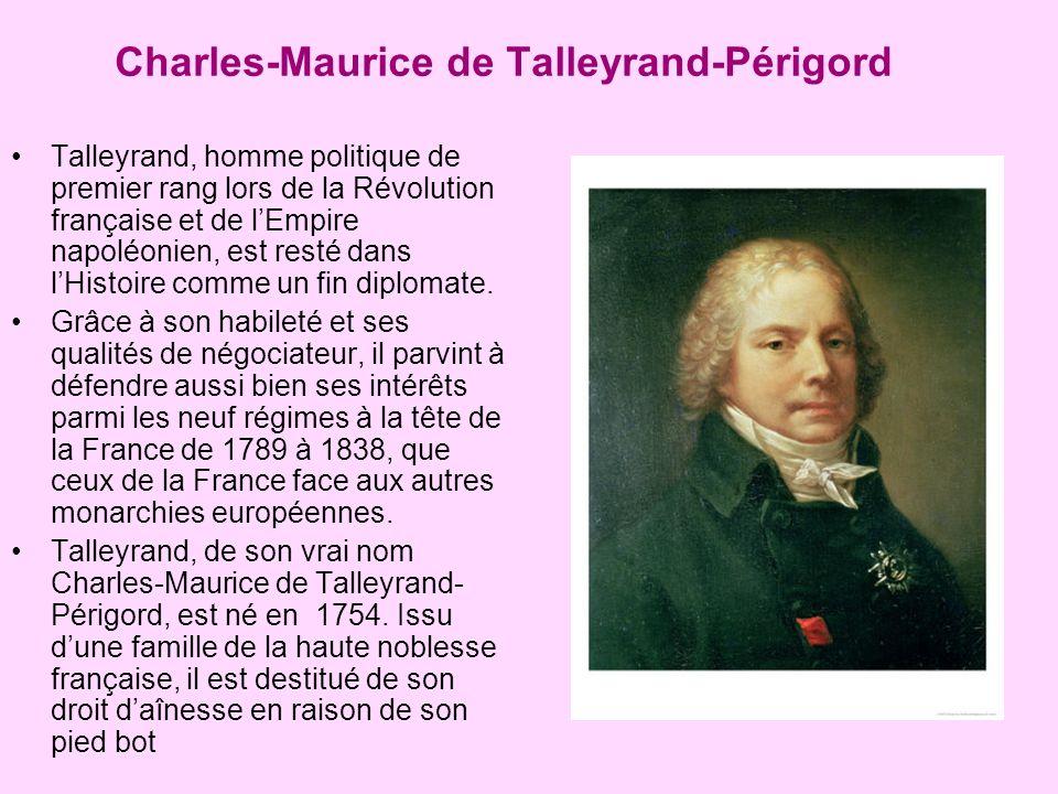 Charles-Maurice de Talleyrand-Périgord Talleyrand, homme politique de premier rang lors de la Révolution française et de lEmpire napoléonien, est resté dans lHistoire comme un fin diplomate.