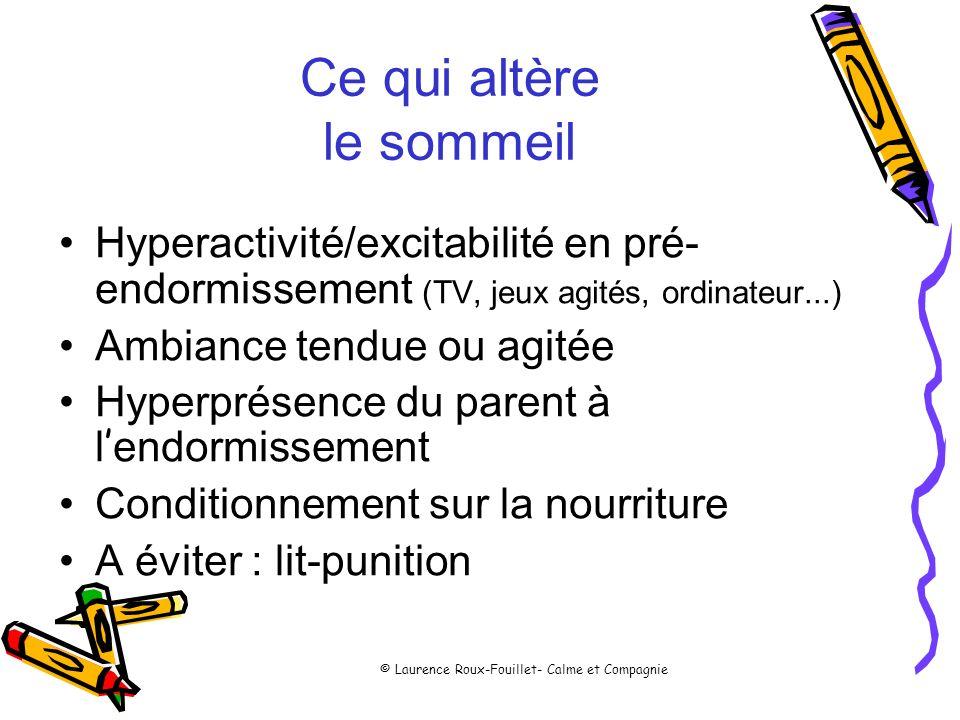 © Laurence Roux-Fouillet- Calme et Compagnie Ce qui altère le sommeil Hyperactivité/excitabilité en pré- endormissement (TV, jeux agités, ordinateur..