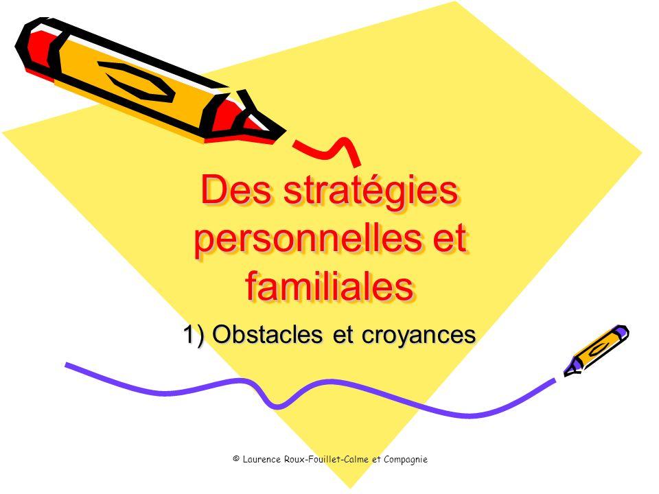 Des stratégies personnelles et familiales 1) Obstacles et croyances