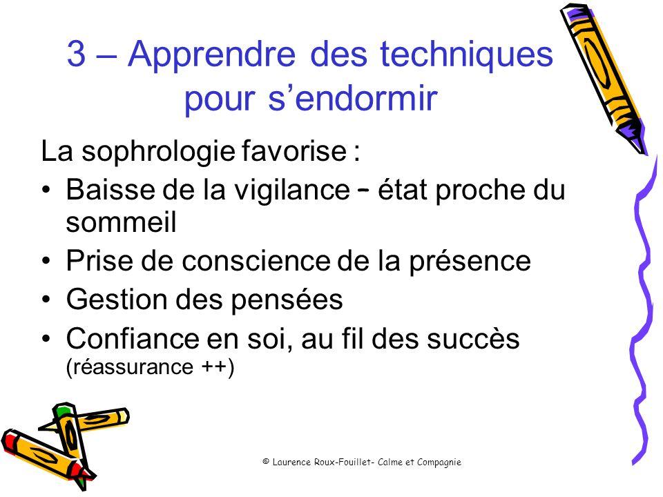© Laurence Roux-Fouillet- Calme et Compagnie 3 – Apprendre des techniques pour sendormir La sophrologie favorise : Baisse de la vigilance – état proch