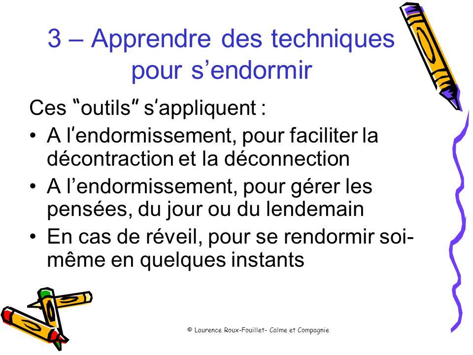 © Laurence Roux-Fouillet- Calme et Compagnie 3 – Apprendre des techniques pour sendormir Ces outils s appliquent : A l endormissement, pour faciliter