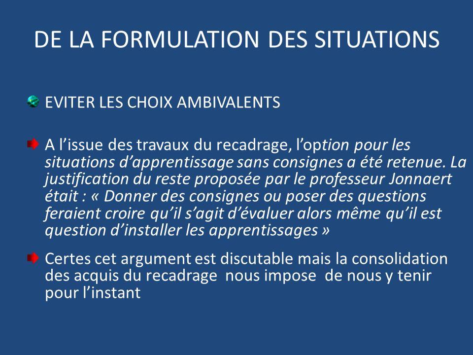 DE LA FORMULATION DES SITUATIONS EVITER LES CHOIX AMBIVALENTS A lissue des travaux du recadrage, loption pour les situations dapprentissage sans consi