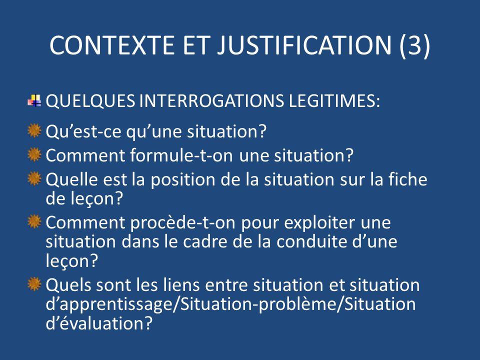 CONTEXTE ET JUSTIFICATION (3) QUELQUES INTERROGATIONS LEGITIMES: Quest-ce quune situation? Comment formule-t-on une situation? Quelle est la position