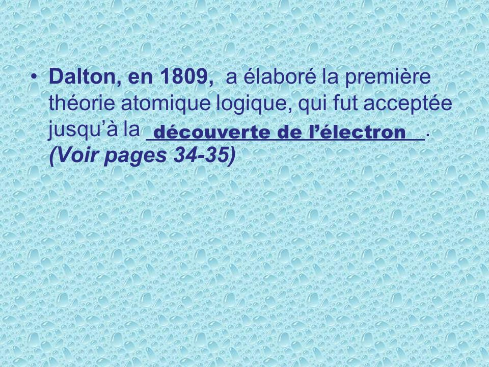Dalton, en 1809, a élaboré la première théorie atomique logique, qui fut acceptée jusquà la _______________________.