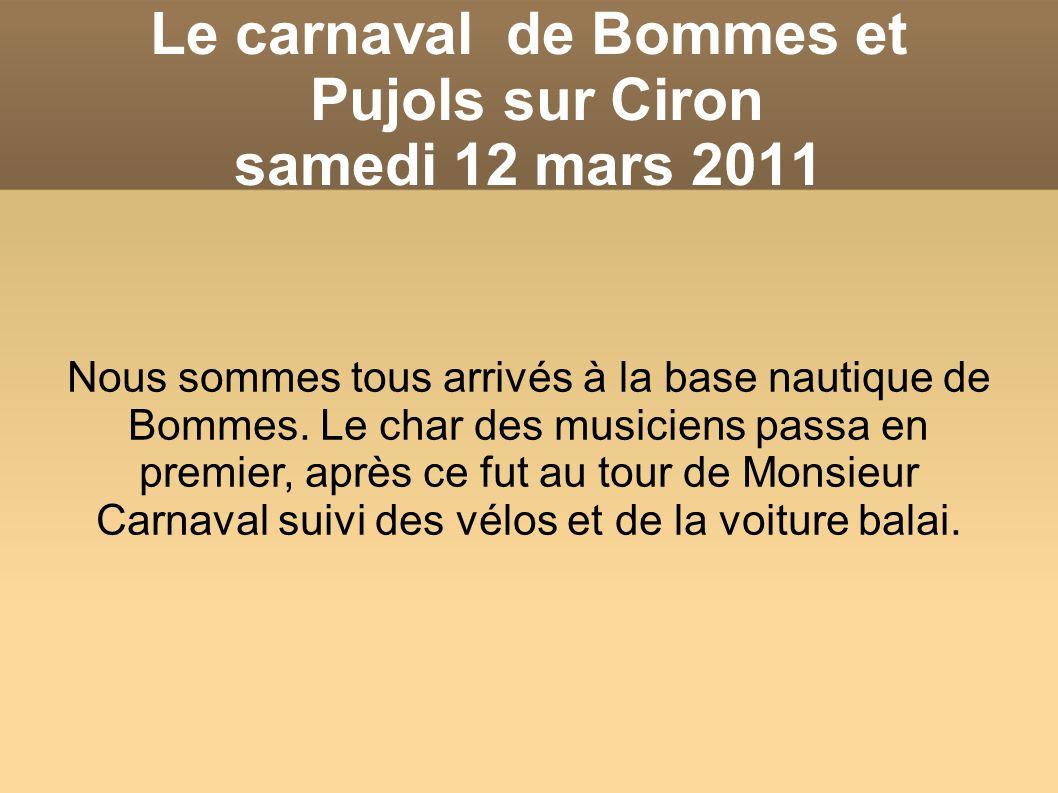 Le carnaval de Bommes et Pujols sur Ciron samedi 12 mars 2011 Nous sommes tous arrivés à la base nautique de Bommes.