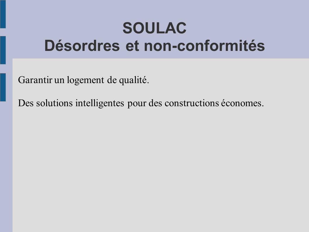 SOULAC Désordres et non-conformités Garantir un logement de qualité. Des solutions intelligentes pour des constructions économes.