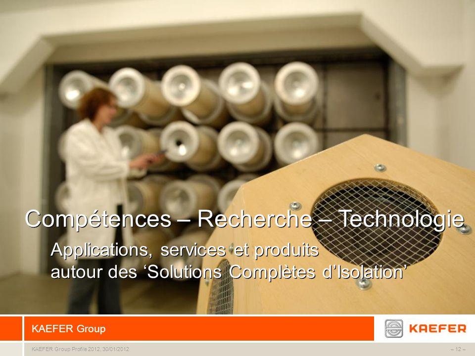 KAEFER Group – 12 –KAEFER Group Profile 2012, 30/01/2012 Compétences – Recherche – Technologie Applications, services et produits autour des Solutions