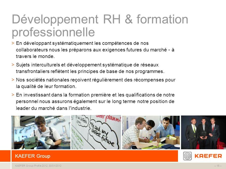 KAEFER Group – 15 –KAEFER Group Profile 2012, 30/01/2012 >En développant systématiquement les compétences de nos collaborateurs nous les préparons aux