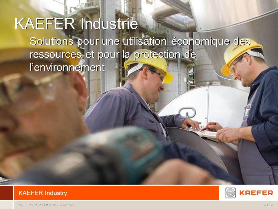 KAEFER Group – 17 –KAEFER Group Profile 2012, 30/01/2012 KAEFER Industrie Solutions pour une utilisation économique des ressources et pour la protecti