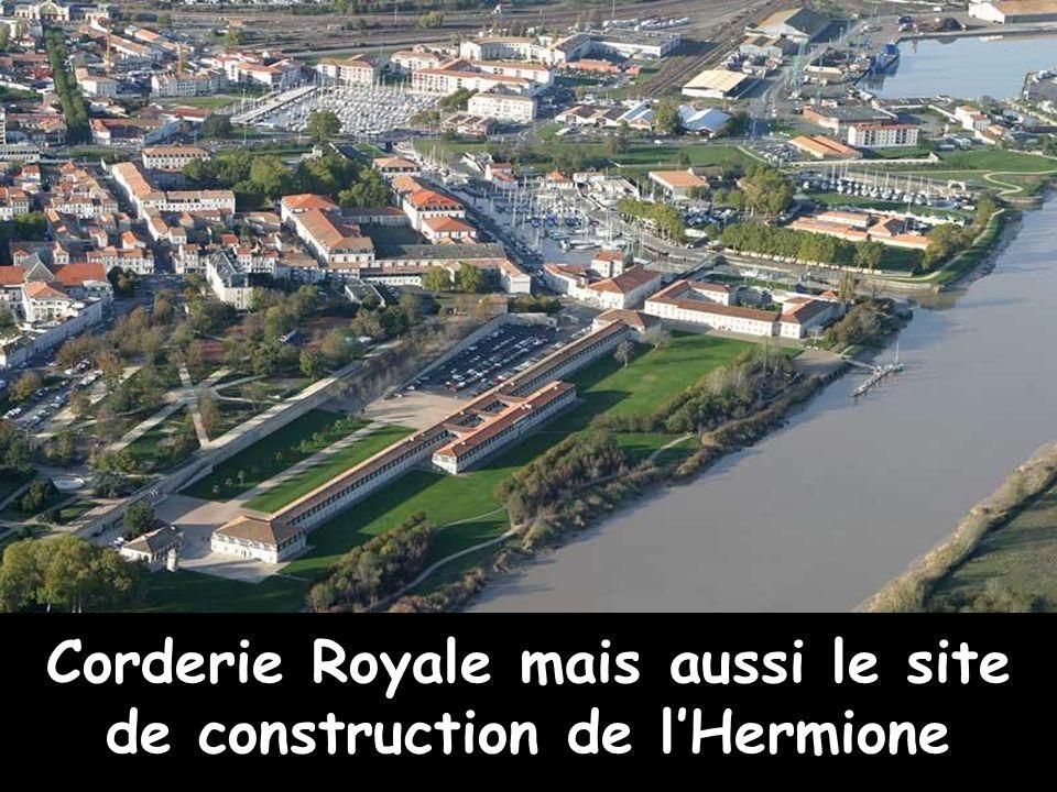 Corderie Royale mais aussi le site de construction de lHermione