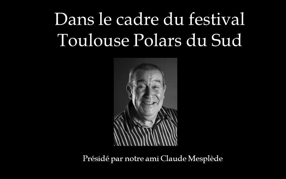 Dans le cadre du festival Toulouse Polars du Sud Présidé par notre ami Claude Mesplède