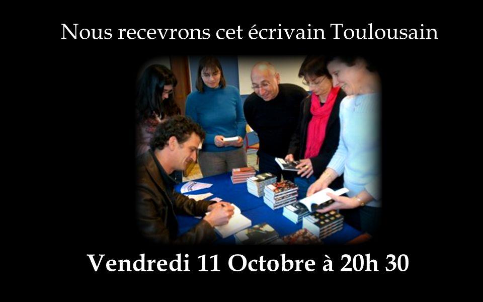 Nous recevrons cet écrivain Toulousain Vendredi 11 Octobre à 20h 30