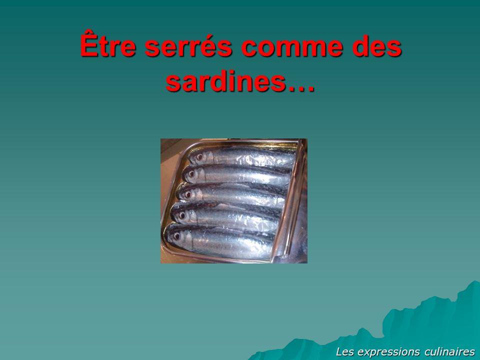 Être serrés comme des sardines… Les expressions culinaires