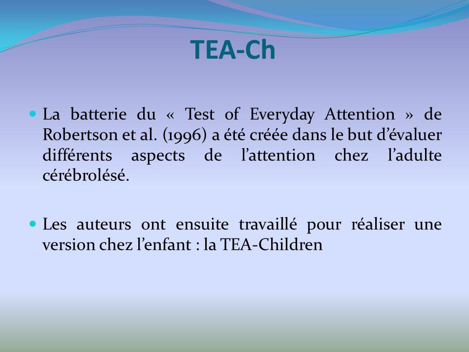 TEA-Ch La batterie du « Test of Everyday Attention » de Robertson et al. (1996) a été créée dans le but dévaluer différents aspects de lattention chez