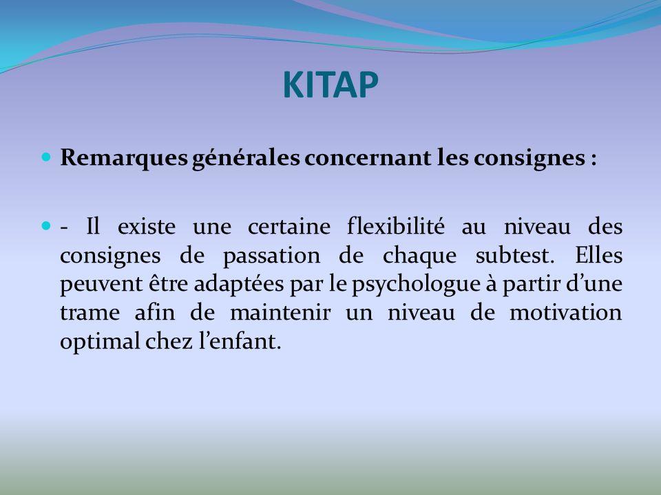 KITAP Remarques générales concernant les consignes : - Il existe une certaine flexibilité au niveau des consignes de passation de chaque subtest.