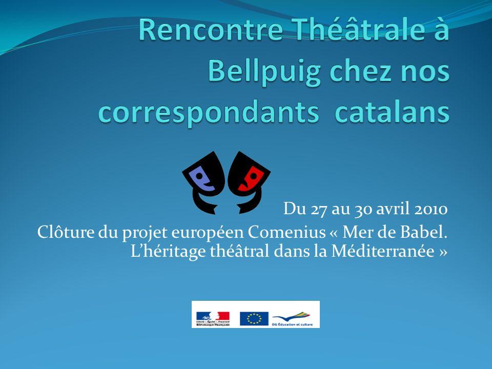Du 27 au 30 avril 2010 Clôture du projet européen Comenius « Mer de Babel. Lhéritage théâtral dans la Méditerranée »