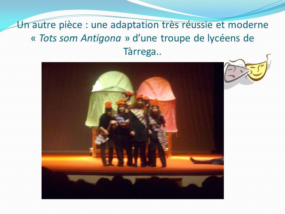 Un autre pièce : une adaptation très réussie et moderne « Tots som Antigona » dune troupe de lycéens de Tàrrega..