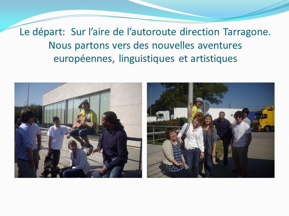 Le départ: Sur laire de lautoroute direction Tarragone. Nous partons vers des nouvelles aventures européennes, linguistiques et artistiques