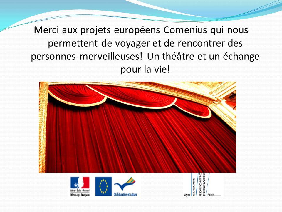 Merci aux projets européens Comenius qui nous permettent de voyager et de rencontrer des personnes merveilleuses! Un théâtre et un échange pour la vie