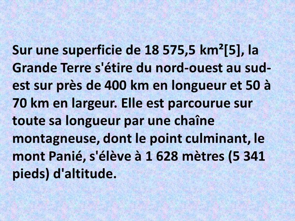 Sur une superficie de 18 575,5 km²[5], la Grande Terre s étire du nord-ouest au sud- est sur près de 400 km en longueur et 50 à 70 km en largeur.