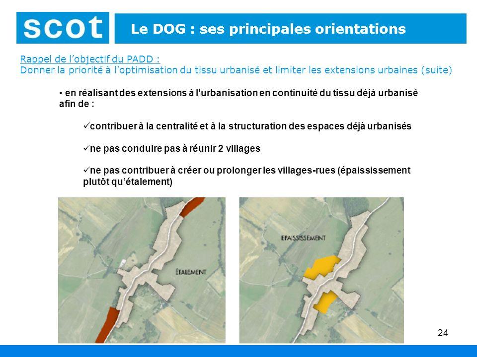 24 Le DOG : ses principales orientations en réalisant des extensions à lurbanisation en continuité du tissu déjà urbanisé afin de : contribuer à la ce