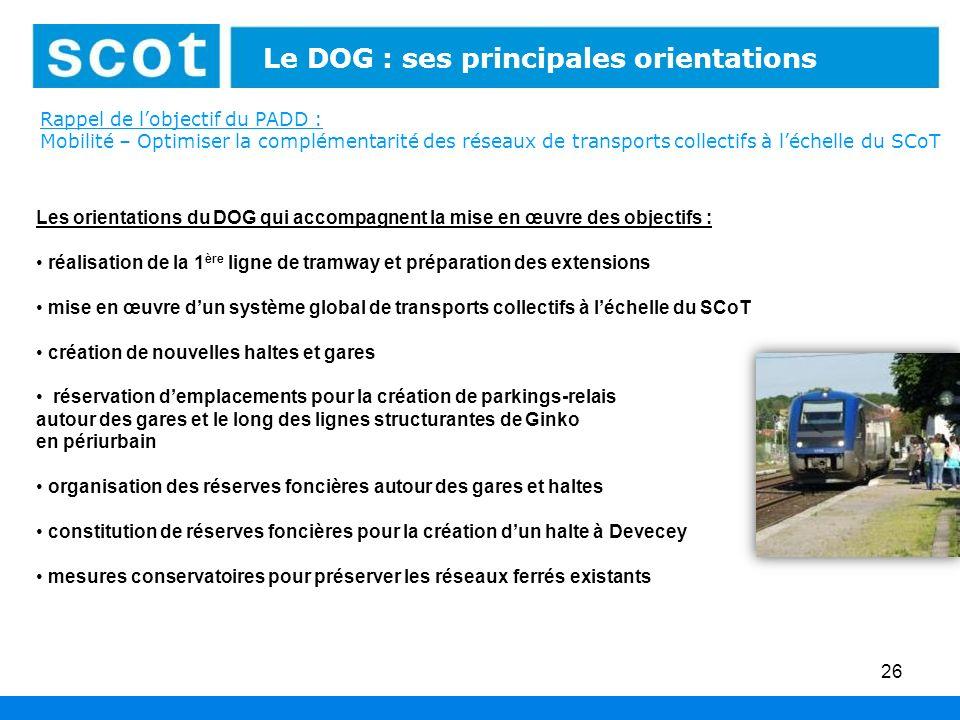 26 Le DOG : ses principales orientations Les orientations du DOG qui accompagnent la mise en œuvre des objectifs : réalisation de la 1 ère ligne de tr
