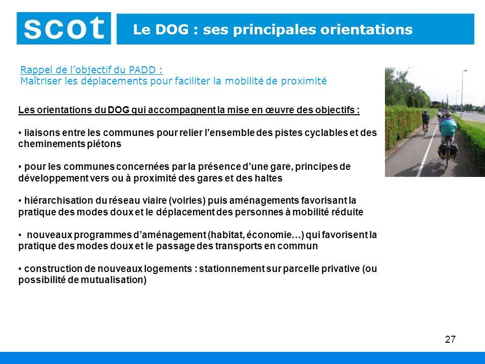 27 Le DOG : ses principales orientations Les orientations du DOG qui accompagnent la mise en œuvre des objectifs : liaisons entre les communes pour re