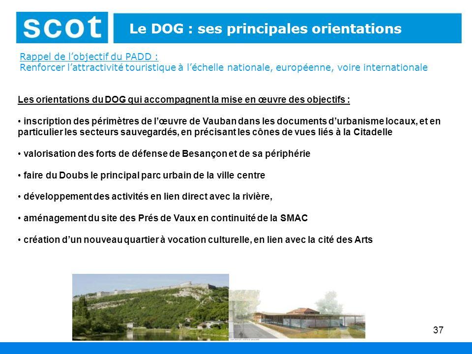Rappel de lobjectif du PADD : Renforcer lattractivité touristique à léchelle nationale, européenne, voire internationale 37 Le DOG : ses principales o