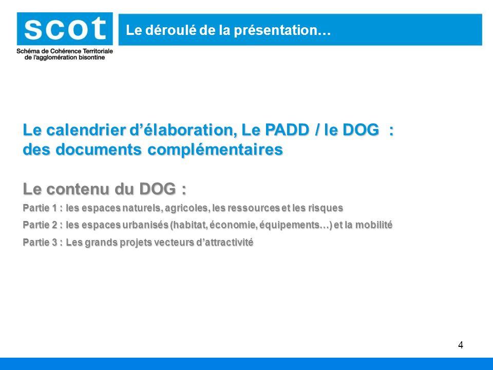 4 Le déroulé de la présentation… Le calendrier délaboration, Le PADD / le DOG : des documents complémentaires Le contenu du DOG : Partie 1 : les espac