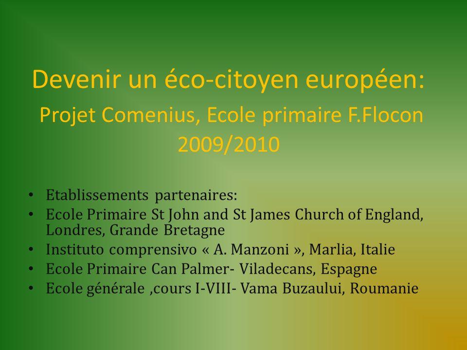 Devenir un éco-citoyen européen: Projet Comenius, Ecole primaire F.Flocon 2009/2010 Etablissements partenaires: Ecole Primaire St John and St James Ch