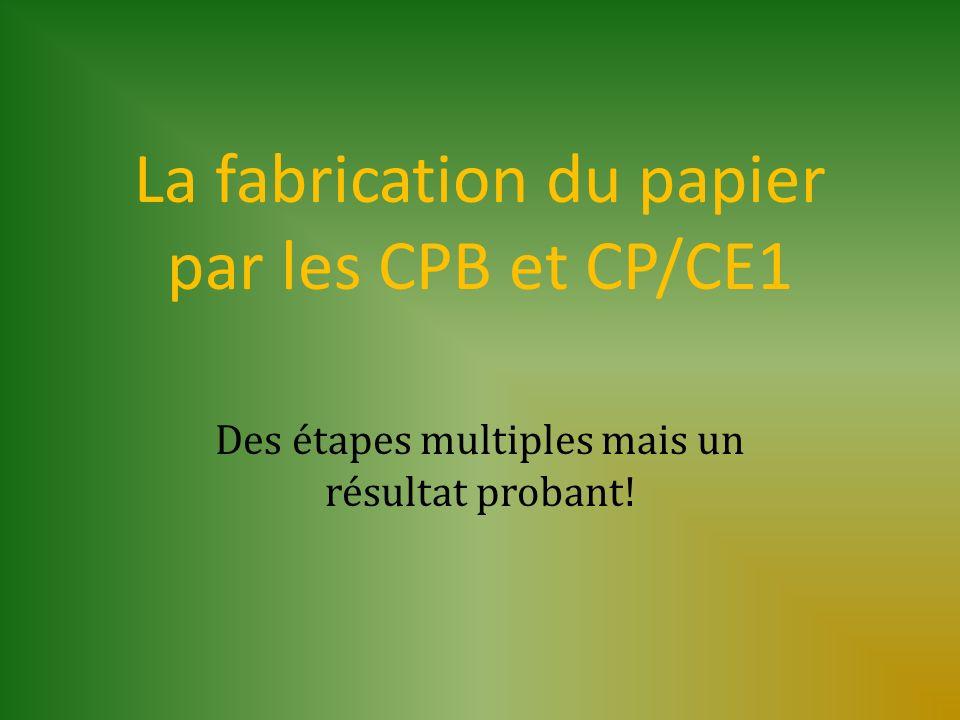 La fabrication du papier par les CPB et CP/CE1 Des étapes multiples mais un résultat probant!