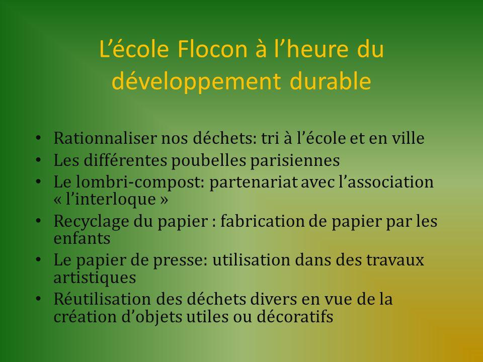 Lécole Flocon à lheure du développement durable Rationnaliser nos déchets: tri à lécole et en ville Les différentes poubelles parisiennes Le lombri-co
