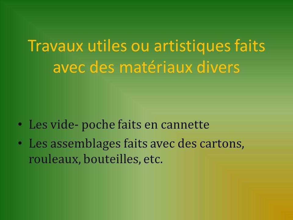 Travaux utiles ou artistiques faits avec des matériaux divers Les vide- poche faits en cannette Les assemblages faits avec des cartons, rouleaux, bout