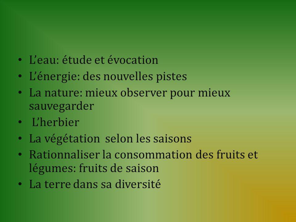 Leau: étude et évocation Lénergie: des nouvelles pistes La nature: mieux observer pour mieux sauvegarder Lherbier La végétation selon les saisons Rati
