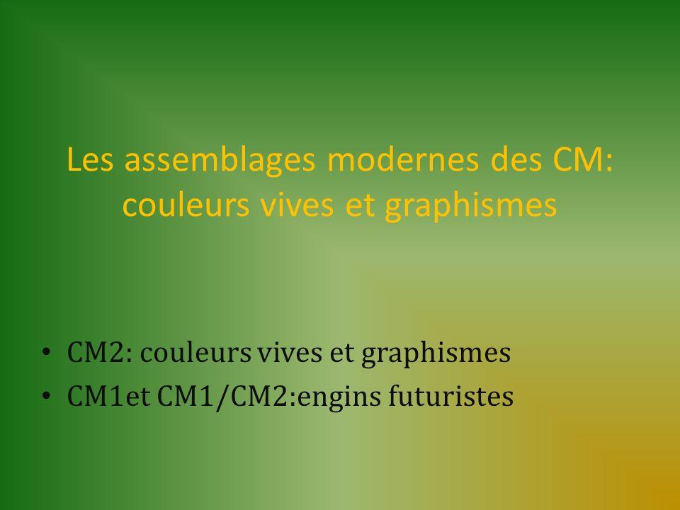 Les assemblages modernes des CM: couleurs vives et graphismes CM2: couleurs vives et graphismes CM1et CM1/CM2:engins futuristes