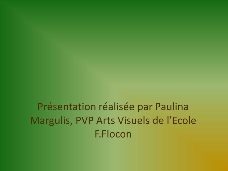Présentation réalisée par Paulina Margulis, PVP Arts Visuels de lEcole F.Flocon
