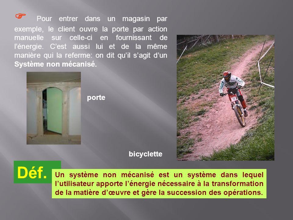 bicyclette Pour entrer dans un magasin par exemple, le client ouvre la porte par action manuelle sur celle-ci en fournissant de lénergie. Cest aussi l