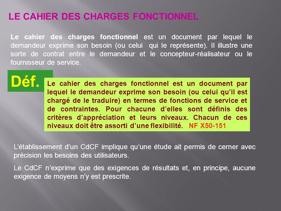 Le cahier des charges fonctionnel est un document par lequel le demandeur exprime son besoin (ou celui qui le représente). Il illustre une sorte de co