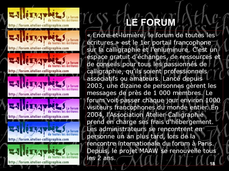 18 « Encre-et-lumière, le forum de toutes les écritures » est le 1er portail francophone sur la calligraphie et l'enluminure. C'est un espace gratuit
