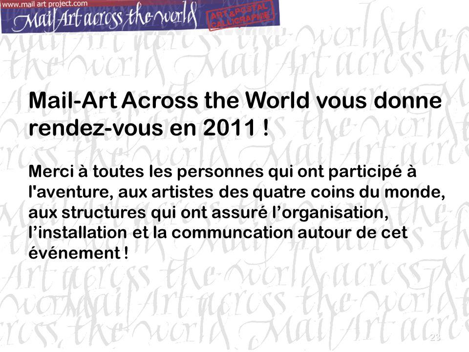 23 Mail-Art Across the World vous donne rendez-vous en 2011 ! Merci à toutes les personnes qui ont participé à l'aventure, aux artistes des quatre coi