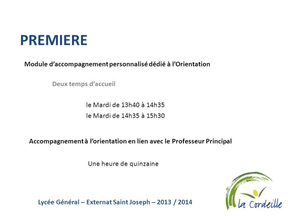 Lycée Général – Externat Saint Joseph – 2013 / 2014 PREMIERE Module daccompagnement personnalisé dédié à lOrientation Deux temps daccueil le Mardi de