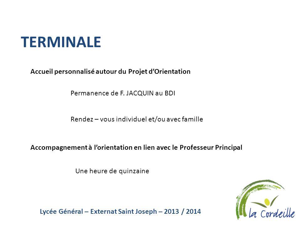 Lycée Général – Externat Saint Joseph – 2013 / 2014 TERMINALE Accompagnement à lorientation en lien avec le Professeur Principal Une heure de quinzain