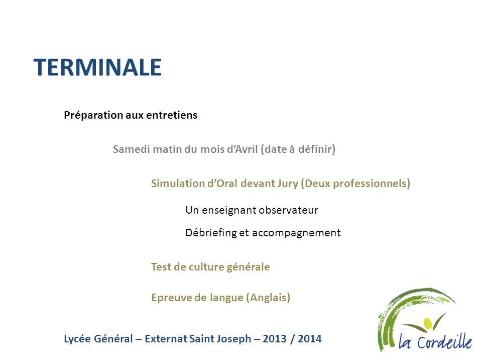 Lycée Général – Externat Saint Joseph – 2013 / 2014 TERMINALE Préparation aux entretiens Samedi matin du mois dAvril (date à définir) Simulation dOral