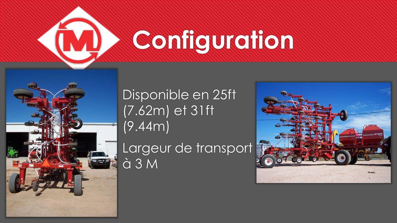 Configuration Disponible en 25ft (7.62m) et 31ft (9.44m) Largeur de transport à 3 M Disponible en 25ft (7.62m) et 31ft (9.44m) Largeur de transport à
