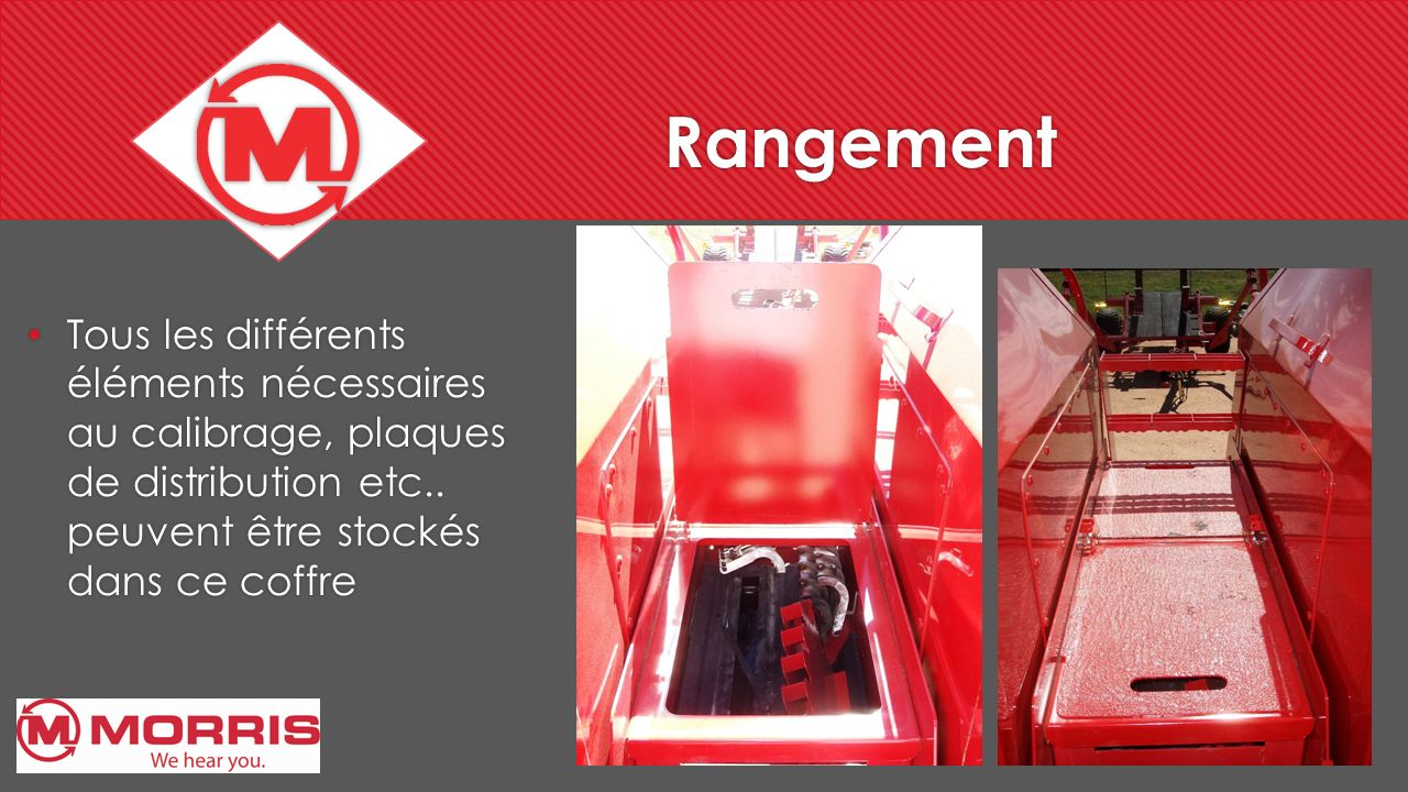 Rangement Tous les différents éléments nécessaires au calibrage, plaques de distribution etc.. peuvent être stockés dans ce coffre