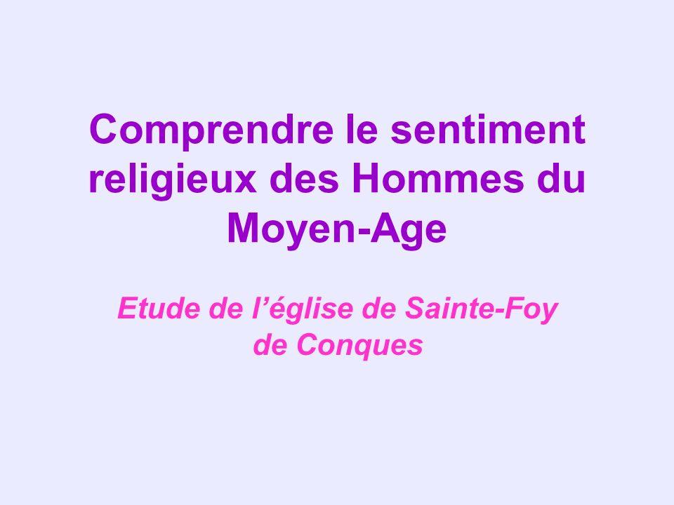 Comprendre le sentiment religieux des Hommes du Moyen-Age Etude de léglise de Sainte-Foy de Conques