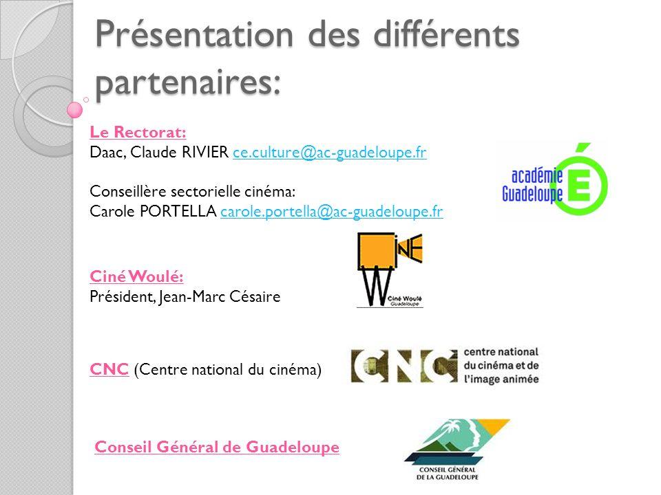 Présentation des différents partenaires: Le Rectorat: Daac, Claude RIVIER ce.culture@ac-guadeloupe.frce.culture@ac-guadeloupe.fr Conseillère sectoriel