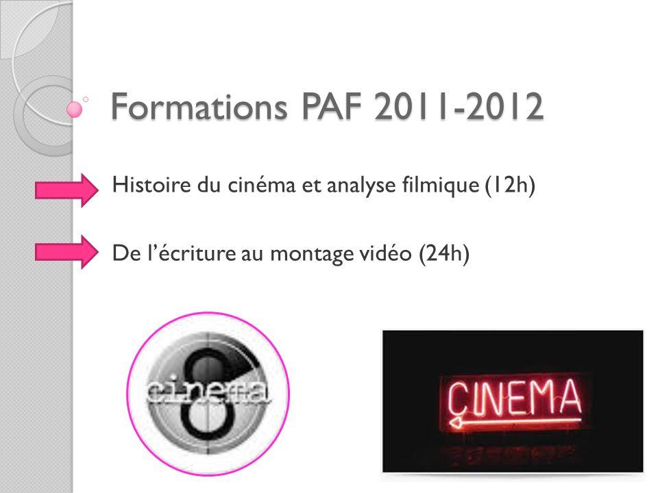 Formations PAF 2011-2012 Histoire du cinéma et analyse filmique (12h) De lécriture au montage vidéo (24h)