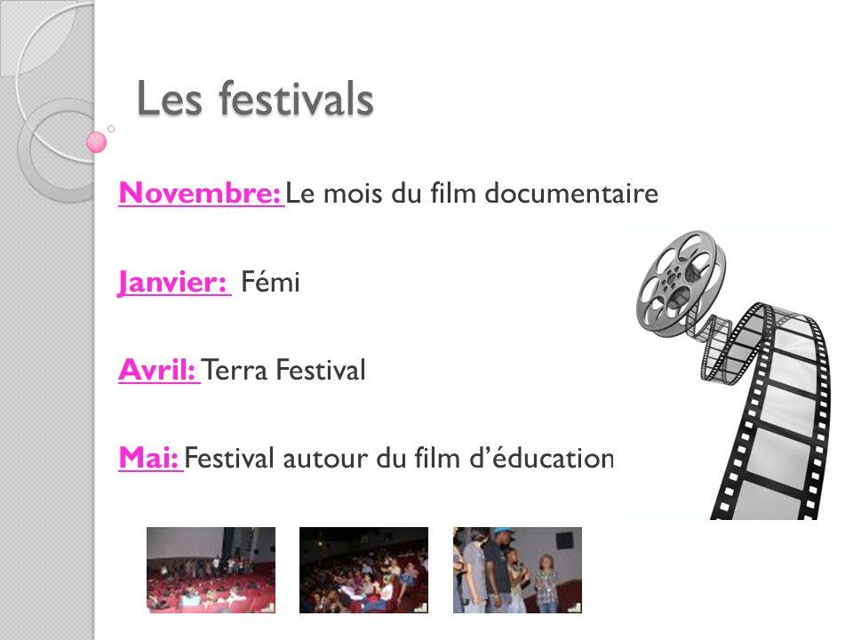 Les festivals Novembre: Le mois du film documentaire Janvier: Fémi Avril: Terra Festival Mai: Festival autour du film déducation